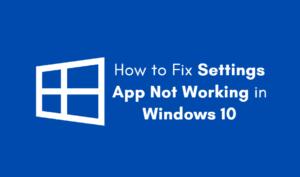 Settings App Not Working in Windows 10