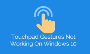 Touchpad Gestures Not Working On Windows 10