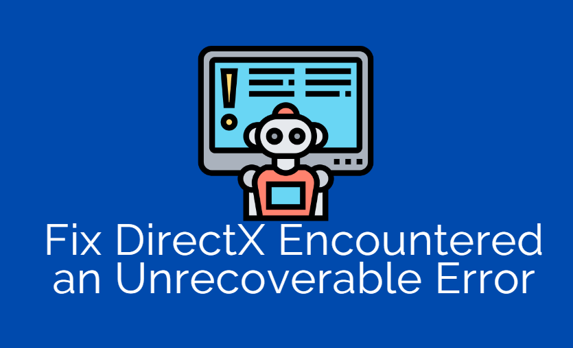 DirectX Encountered an Unrecoverable