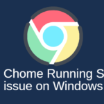 How to Fix Chome Running Slow issue on Windows