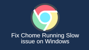 Fix Chome Running Slow issue on Windows