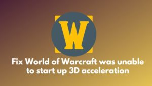 Fix World of Warcraft was unable to start up 3D acceleration