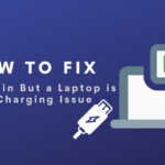 How to Solve Plugged in But a Laptop is not Charging Issue
