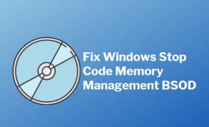 Fix Windows Stop Code Memory Management BSOD