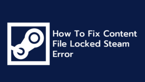 How To Fix Content File Locked Steam Error