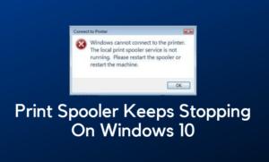 Print Spooler Keeps Stopping On Windows 10