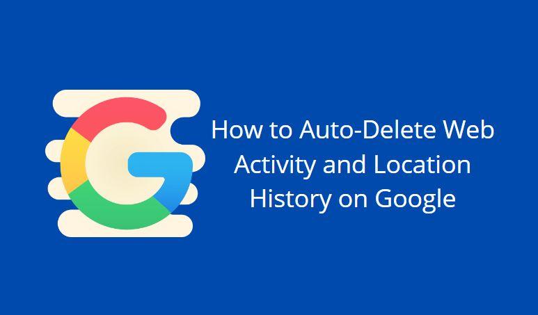 Auto-Delete Web Activity and Location History on Google